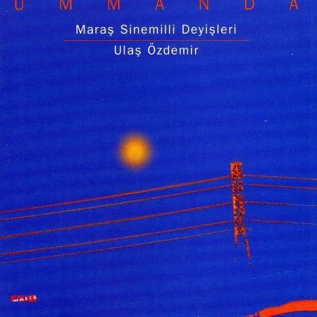 Ummanda - Maras Sinemilli Deyisleri