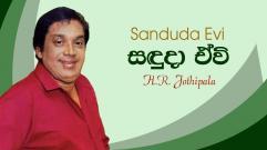 H.R. Jothipala - Sanduda Evi