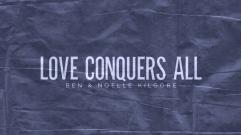 Ben & Noelle Kilgore - Love Conquers All