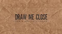 Ben & Noelle Kilgore - Draw Me Close