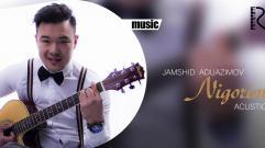 Jamshid Abduazimov - Nigorim | Жамшид Абдуазимов - Нигорим (acustik version)