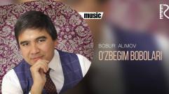 Bobur Alimov - O'zbegim bobolari | Бобур Алимов - Узбегим боболари