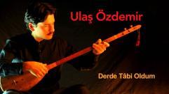 Ulaş Özdemir - Derde Tâbi Oldum