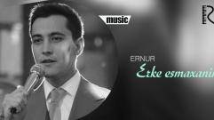 Ernur - Erke esmaxanim | Ернур - Ерке есмаханым