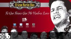 El Gran Martín Elías - Tu Que Tienes Que Me Vuelves Loco (Audio)