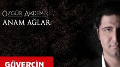 Özgür Akdemir - Anam Ağlar