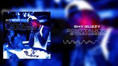Shy Glizzy - Don't Talk to Strangers
