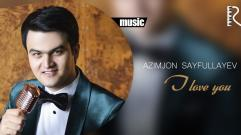 Azimjon Sayfullayev | Азимжон Сайфуллаев - I love you