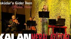 Meral Azizoğlu - Üsküdar'a Gider iken