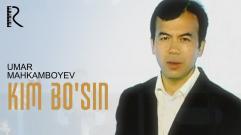 Umar Mahkamboyev - Kim bo'sin   Умар Махкамбоев - Ким бусин