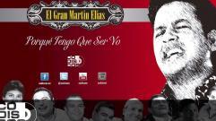 El Gran Martín Elías - Porque Tengo Que Ser Yo (Audio)