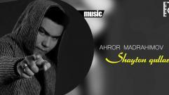 Ahror Madrahimov - Shayton qullari | Ахрор Мадрахимов - Шайтон куллари