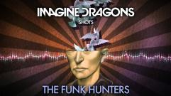 Imagine Dragons - Shots (The Funk Hunters Remix)