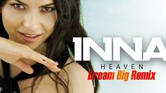 INNA - Heaven (Dream Big Remix)