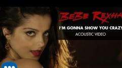 Bebe Rexha - I'm Gonna Show You Crazy (Acoustic Video)