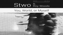 Stwo - You, World, or Myself (feat. Roy Woods)