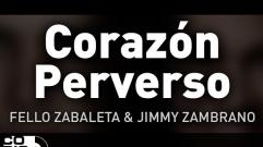 Fello Zabaleta y Jimmy Zambrano - Corazón Perverso (Audio)