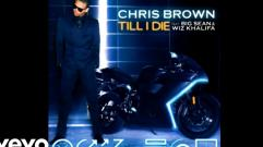 Chris Brown - Till I Die (feat. Big Sean & Wiz Khalifa) (Audio)