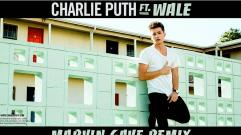 Charlie Puth - Marvin Gaye (ft. Wale) (Remix)