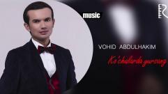 Vohid Abdulhakim - Ko'chalarda yursang | Вохид Абдулхаким - Кучаларда юрсанг