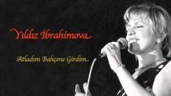 Yıldız İbrahimova - Atladım Bahçene Girdim
