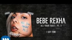 Bebe Rexha - I Got Time (Audio)