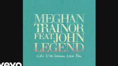 Meghan Trainor - Like I'm Gonna Lose You (feat. John Legend)