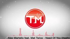 Alex Martello - Need Of You (feat. Mat Twice) (Asalto Remix)