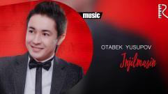 Otabek Yusupov - Injilmasin | Отабек Юсупов - Инжилмасин